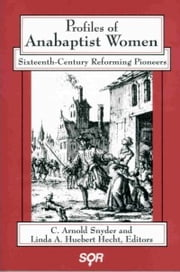 Profiles of Anabaptist Women - Sixteenth-Century Reforming Pioneers ebook by C. Arnold Snyder,Linda A. Huebert Hecht