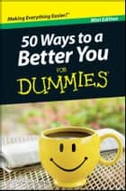 50 Ways to a Better You For Dummmies, Mini Edition eBook von W. Doyle Gentry