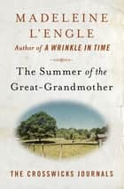 The Summer of the Great-Grandmother ebook by Madeleine L'Engle