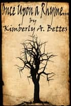 Once Upon a Rhyme... ebook by Kimberly A Bettes