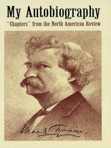 "My Autobiography - ""Chapters"" from the North American Review ebook by Mark Twain"