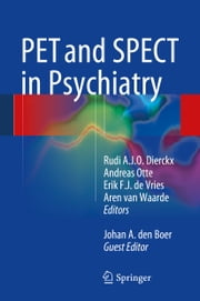 PET and SPECT in Psychiatry ebook by Rudi A.J.O. Dierckx,Andreas Otte,Erik F. J. de Vries,Aren van Waarde,Johan A. den Boer
