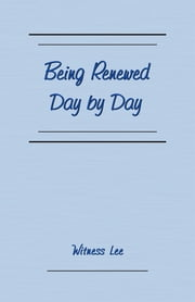 Being Renewed Day by Day ebook by Witness Lee