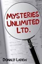 Mysteries Unlimited Ltd. ebook by Donald Ladew