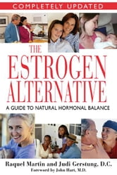 The Estrogen Alternative - A Guide to Natural Hormonal Balance ebook by Raquel Martin,Judi Gerstung, D.C.