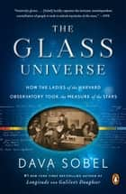 The Glass Universe - How the Ladies of the Harvard Observatory Took the Measure of the Stars ebook by Dava Sobel