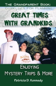 Great Times with Grandkids: Enjoying Mystery Trips & More ebook by Patricia D. Kennedy