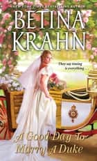 A Good Day to Marry a Duke ebook by Betina Krahn