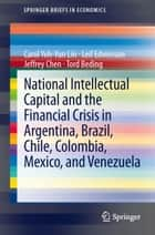 National Intellectual Capital and the Financial Crisis in Argentina, Brazil, Chile, Colombia, Mexico, and Venezuela ebook by Carol Yeh-Yun Lin, Leif Edvinsson, Jeffrey Chen,...