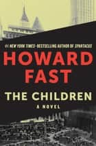 The Children - A Novel ebook by Howard Fast