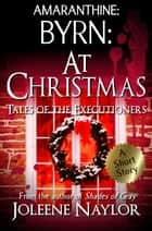 Byrn: At Christmas (Tales of the Executioners) ebook by Joleene Naylor