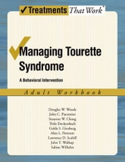 Managing Tourette Syndrome: A Behaviorial Intervention Adult Workbook ebook by Douglas W. Woods,John Piacentini,Susanna Chang,Golda Ginsburg,Alan Peterson,Lawrence D. Scahill,Deckersbach,Sabine Wilhelm
