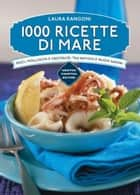 1000 ricette di mare ebook by Laura Rangoni