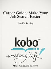 Career Guide: Make Your Job Search Easier ebook by Jennifer Bouley