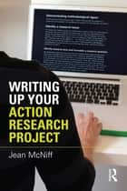 Writing Up Your Action Research Project ebook by Jean McNiff