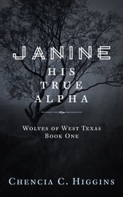 Janine - His True Alpha ebook by Chencia C. Higgins