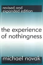 The Experience of Nothingness ebook by Michael Novak