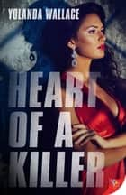Heart of a Killer ebook by Yolanda Wallace