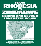 From Rhodesia to Zimbabwe - Behind and Beyond Lancaster House ebook by W.H. Morris-Jones