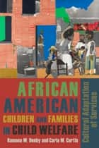 African American Children and Families in Child Welfare ebook by Ramona Denby,Carla M. Curtis
