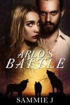 Arlo's Battle ebook by Sammie J