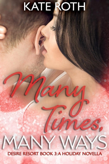 Many Times, Many Ways - Desire Resort, #3 ebook by Kate Roth
