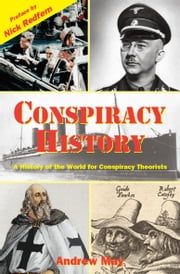 Conspiracy History: A History of the World for Conspiracy Theorists ebook by Andrew May
