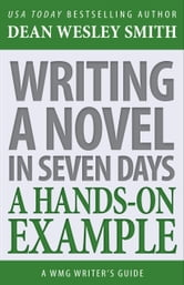 Writing a Novel in Seven Days - A Hands-On Example ebook by Dean Wesley Smith