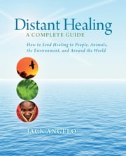 Distant Healing - A Complete Guide ebook by Jack Angelo