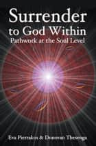 Surrender to the God Within: Pathwork at the Soul Level ebook by Eva Pierrakos