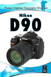 Nikon D90 - Focal Digital Camera Guides ebook by Corey Hilz