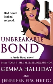 Unbreakable Bond (Jamie Bond Mysteries #1) ebook by Gemma Halliday, Jennifer Fischetto