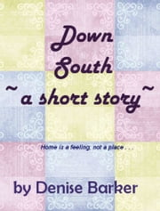Down South - a Short Story of Love and Suspense ebook by Denise Barker