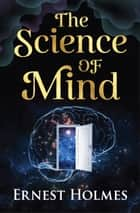 The Science of Mind ebook by Ernest Holmes, Digital Fire