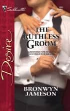 The Ruthless Groom ebook by Bronwyn Jameson