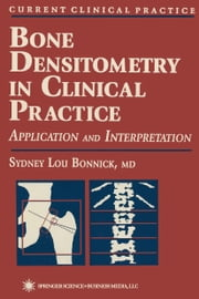 Bone Densitometry in Clinical Practice ebook by Sydney Lou Bonnick