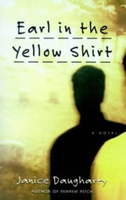 Earl in the Yellow Shirt - Novel, A ebook by Janice Daugharty