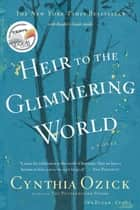 Heir to the Glimmering World - A Novel ebook by Cynthia Ozick