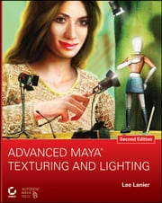 Advanced Maya Texturing and Lighting ebook by Lee Lanier
