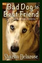 Bad Dog to Best Friend eBook by Sharon Delarose