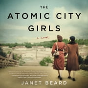 The Atomic City Girls - A Novel audiobook by Janet Beard