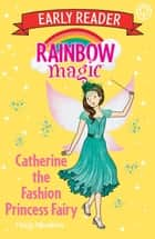 Catherine the Fashion Princess Fairy ebook by Daisy Meadows