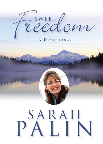 Sweet Freedom - A Devotional ebook by Sarah Palin