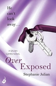 Over Exposed: Salon Games Book 3 ebook by Stephanie Julian