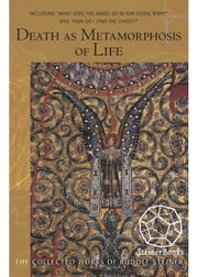 "Death as Metamorphosis of Life - Including ""What Does the Angel Do in our Astral Body?"" & ""How Do I Find Christ?"" ebook by Rudolf Steiner,Christopher Bamford,Sabine Seiler"