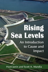 Rising Sea Levels - An Introduction to Cause and Impact ebook by Hunt Janin,Scott A. Mandia