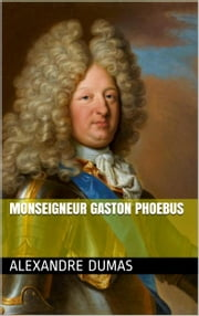 Monseigneur Gaston Phoebus ebook by Alexandre Dumas