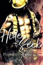 Hide and Seek - Playing with Fire, #2 ebook by Anne Conley