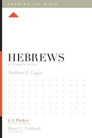 Hebrews - A 12-Week Study ebook by Matthew Z. Capps, Lane T. Dennis, Dane C. Ortlund,...