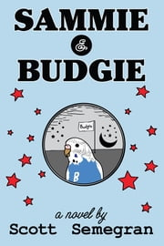 Sammie & Budgie ebook by Scott Semegran